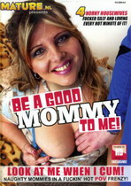 Be A Good Mommy To Me!