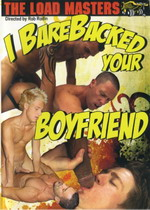 The Load Masters: I Barebacked Your Boyfriend