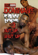 Dominant Raw Tops 3: Nut Up Or Shut Up