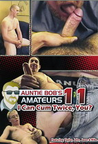 Auntie Bob's Amateurs 11: I Can Cum Twice, You?