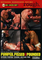Pumped, Pissed And Pounded