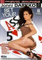Bet Your Ass 5
