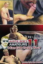 Auntie Bob's Amateurs 11: I Can Cum Twice, You?