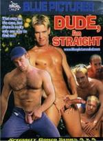 Dude I'm Straight